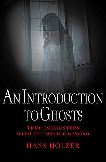 An Introduction to Ghosts, Hans Holzer