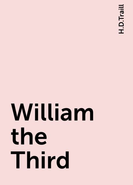 William the Third, H.D.Traill
