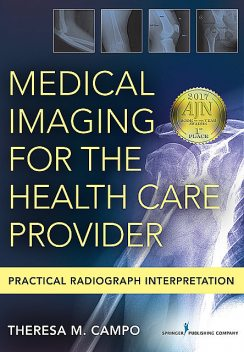Medical Imaging for the Health Care Provider, DNP, FNP-C, ENP-BC, FAANP, Theresa M. Campo