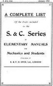 A Complete List of the Books Included in the S. & C. Series of Elementary Manuals for Mechanics and Students published by E. & F. N. Spon, Ltd., London. January 1912, amp, E., F.N. Spon