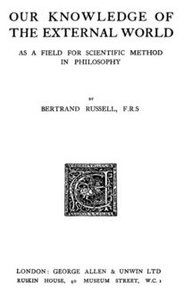 Our Knowledge of the External World as a Field for Scientific Method in Philosophy, Bertrand Russell