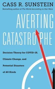 Averting Catastrophe, Cass Sunstein