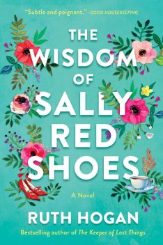 The Wisdom of Sally Red Shoes: The new novel from the author of The Keeper of Lost Things, Ruth Hogan