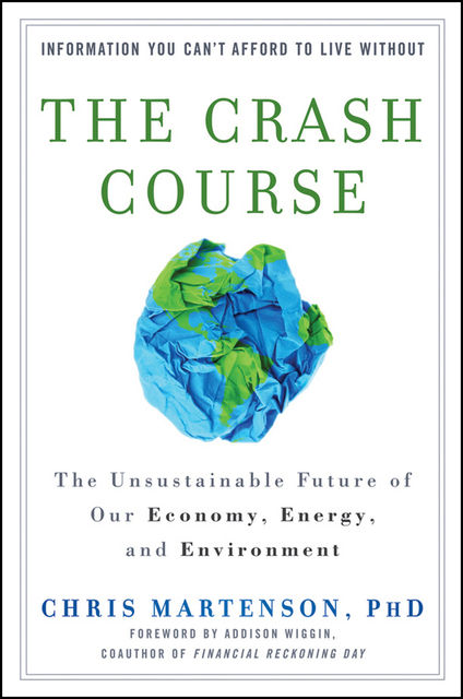 The Crash Course: The Unsustainable Future Of Our Economy, Energy, And Environment, Chris Martenson