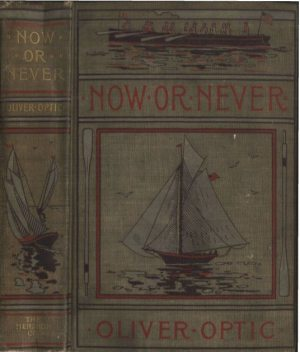Now or Never / The Adventures of Bobby Bright, Oliver Optic