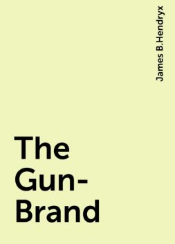 The Gun-Brand, James B.Hendryx