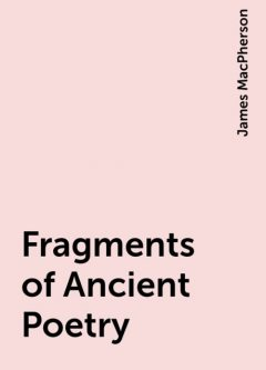 Fragments of Ancient Poetry, James MacPherson