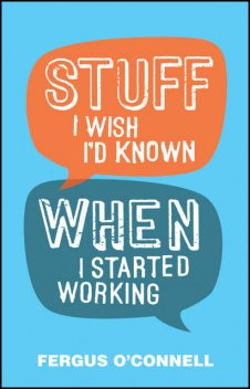 Stuff I Wish I'd Known When I Started Working, Fergus O'Connell