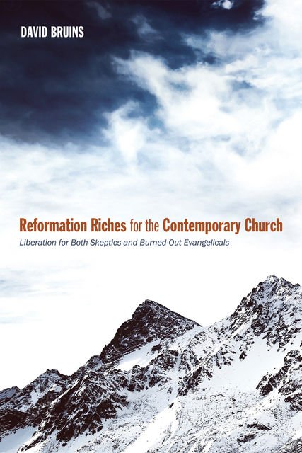 Reformation Riches for the Contemporary Church, David Bruins