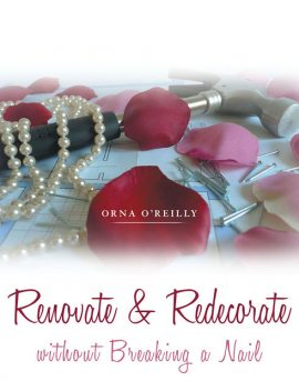 Renovate & Redecorate Without Breaking a Nail, Orna O'Reilly