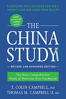 The China Study: Revised and Expanded Edition, T.Colin Campbell, Thomas M. Campbell II