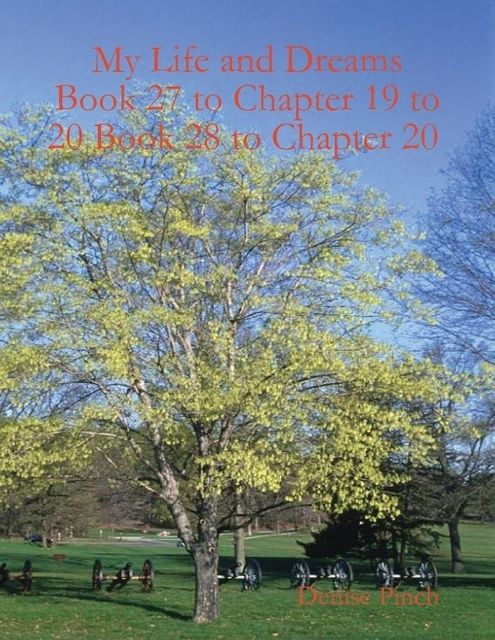 My Life and Dreams Book 27 to Chapter 19 to 20 Book 28 to Chapter 20, Denise Pinch