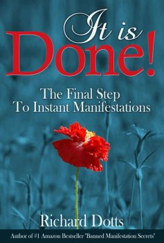 It Is Done!: The Final Step To Instant Manifestations, Richard Dotts