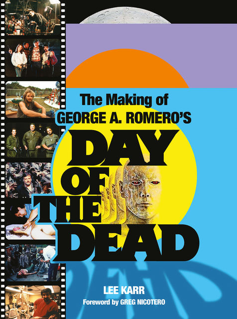 The Making of George A. Romero's Day of the Dead, Greg Nicotero, Lee Karr