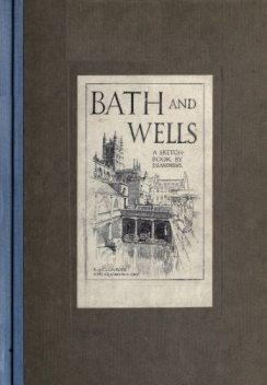 Bath and Wells; A Sketch-Book, D.S. Andrews