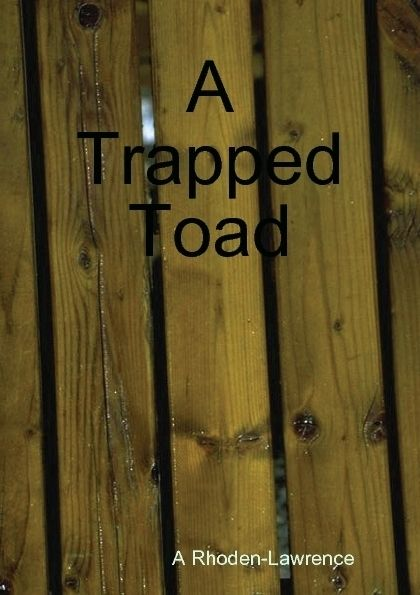A Trapped Toad, A Rhoden Lawrence