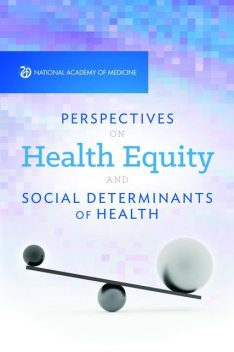 Perspectives on Health Equity & Social Determinants of Health, National Academy of Sciences