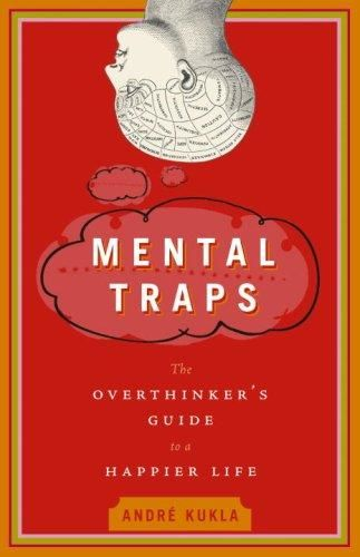 Mental Traps: The Overthinker's Guide to a Happier Life, André Kukla