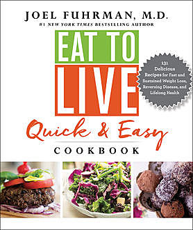 Eat to Live Quick and Easy Cookbook, Joel Fuhrman