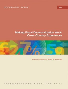 Making Fiscal Decentralization Work: Cross-Country Experiences, Annalisa Fedelino