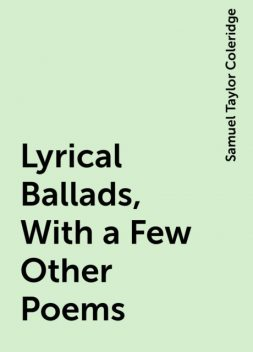 Lyrical Ballads, With a Few Other Poems, Samuel Taylor Coleridge