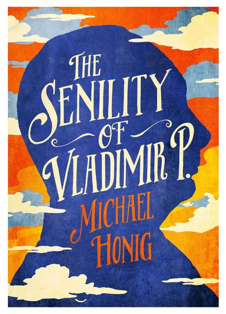 The Senility of Vladimir P, Michael Honig