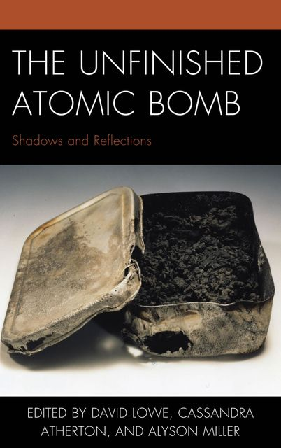 The Unfinished Atomic Bomb, David Lowe, Robert Jacobs, Adam Broinowski, Alyson Miller, Carolyn Stevens, Cassandra Atherton, Glenn Moore, Mick Broderick, Monica Braw, Peter J. Kuznick