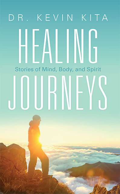 Healing Journeys: Stories of Mind, Body, and Spirit, Kevin Kita