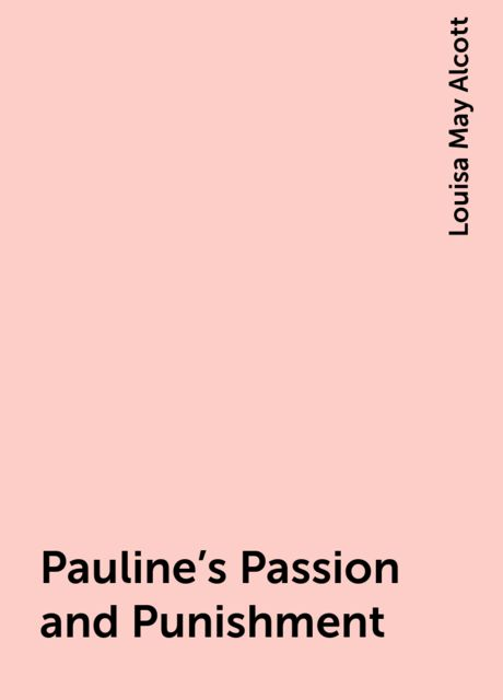 Pauline's Passion and Punishment, Louisa May Alcott