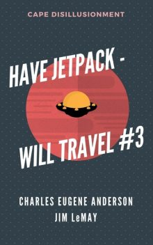 Have Jetpack – Will Travel #3, Jim LeMay, Charles Eugene Anderson