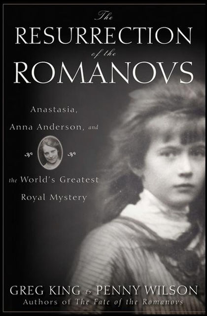 The Resurrection of the Romanovs, Greg King, Penny Wilson