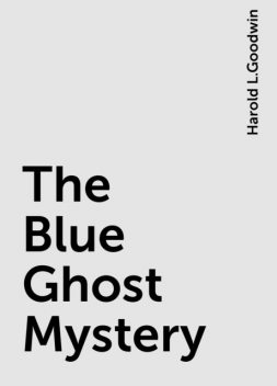 The Blue Ghost Mystery, Harold L.Goodwin