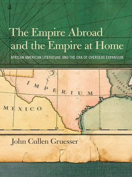 The Empire Abroad and the Empire at Home, John Cullen Gruesser