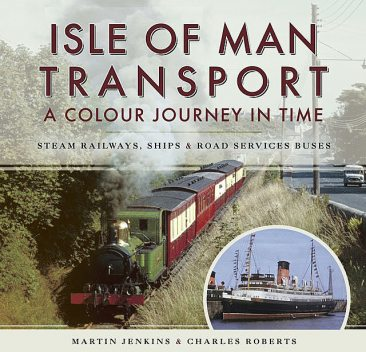 Isle of Man Transport: A Colour Journey in Time, Martin Jenkins