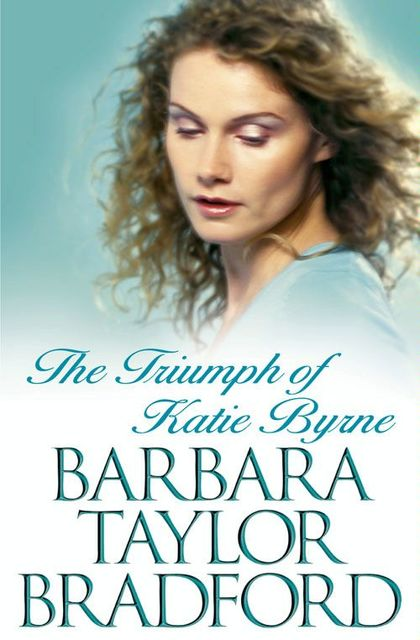 The Triumph of Katie Byrne, Barbara Taylor Bradford