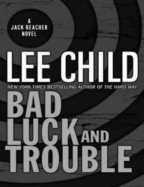 Reacher 11 - Bad Luck and Trouble, Lee Child