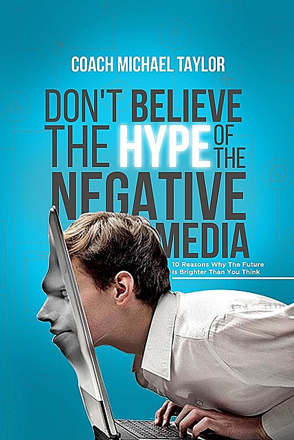 Don't Believe The Hype Of The Negative Media, Michael Taylor