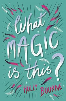 What Magic is This, Holly Bourne