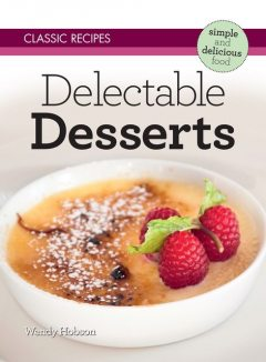 Classic Recipes: Delectable Desserts, Wendy Hobson