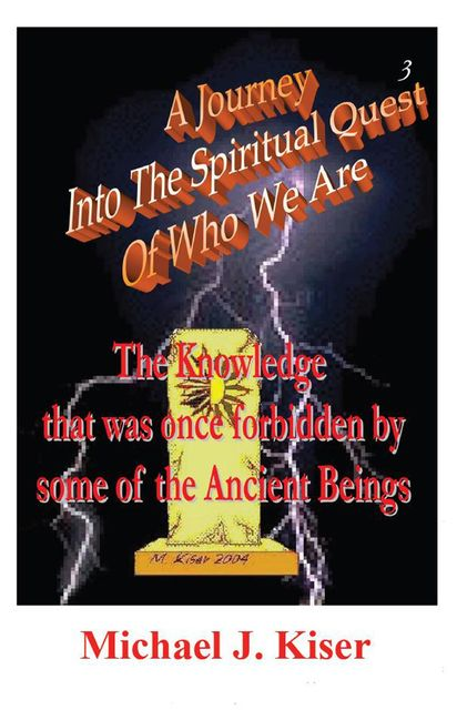 A Journey Into The Spiritual Quest of Who We Are, Michael Kiser