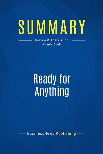 Summary : Ready For Anything – David Allen, BusinessNews Publishing