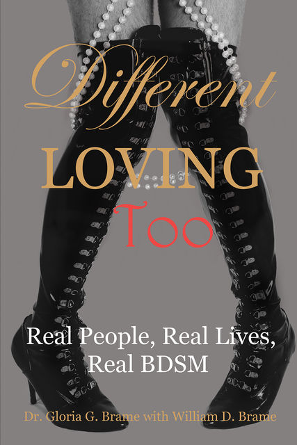 Different Loving Too: Real People, Real Lives, Real BDSM, Gloria G. Brame, William D. Brame
