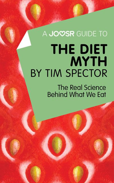 A Joosr Guide to The Diet Myth by Tim Spector, Joosr