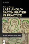 Late Anglo-Saxon Prayer in Practice, Kate H. Thomas