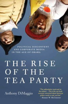 The Rise of the Tea Party, Anthony DiMaggio