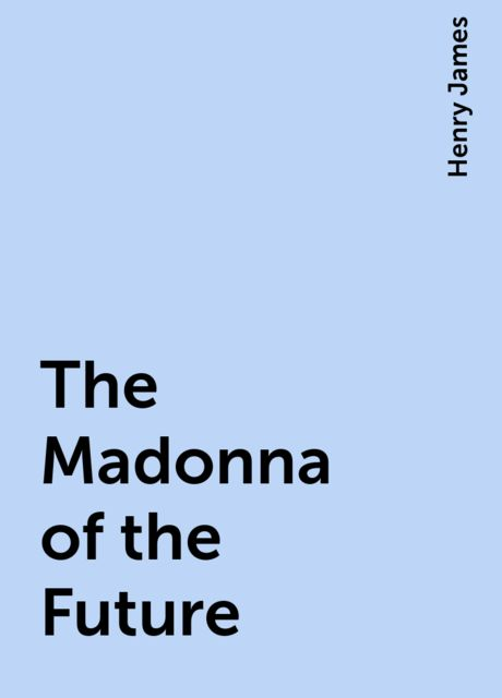 The Madonna of the Future, Henry James