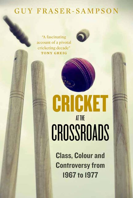 Cricket at the Crossroads, Guy Fraser-Sampson