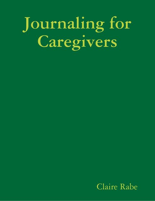Journaling for Caregivers, Claire Rabe