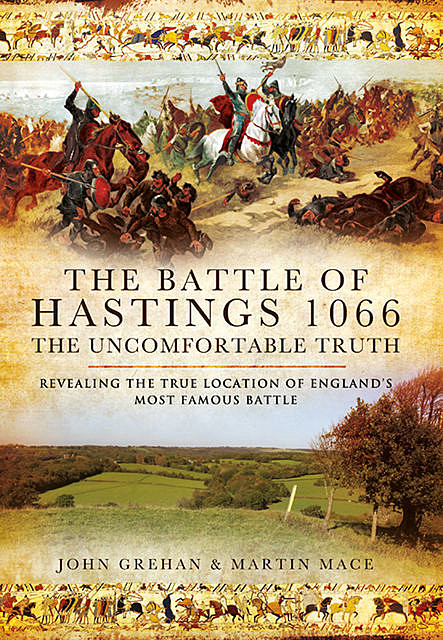 The Battle of Hastings 1066: The Uncomfortable Truth, John Grehan