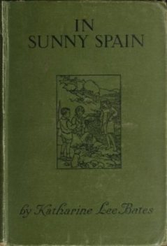 In Sunny Spain with Pilarica and Rafael, Katharine Lee Bates